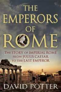 Emperors of Rome : The Story of Imperial Rome from Julius Caesar to the Last Emperor -- Paperback
