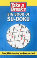Take a Break's Big Book of Su-doku : Over 500 Stunning Su-doku Puzzles! -- Paperback