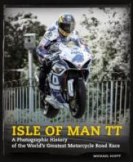 Isle of Man TT : The Photographic History, 100 Years of Images from the World's Greatest Road Race