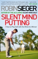 Silent Mind Putting : How to Putt Like You Never Miss -- Hardback