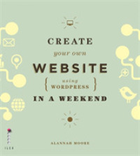 Create Your Own Website Using Wordpress in a Weekend -- Paperback