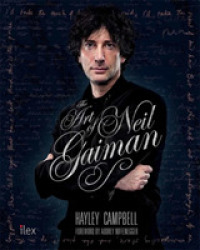 Art of Neil Gaiman : The Visual Story of One of the World's Most Vital Creative Forces -- Hardback