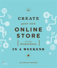 Create Your Own Online Store (Using Wordpress) in a Weekend : Using Wordpress and Other Easy Tools -- Paperback