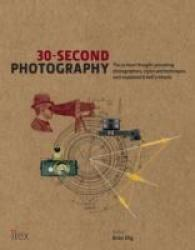 30-second Photography : The 50 most thought-provoking photographers, styles and techniques each explaine (30-second) -- Hardback