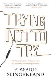 Trying Not to Try : The Ancient Art of Effortlessness and the Surprising Power of Spontaneity -- Paperback (English Language Edition)