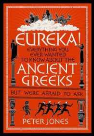 Eureka! : Everything You Ever Wanted to Know about the Ancient Greeks but Were Afraid to a -- Hardback