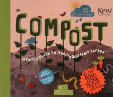 Compost : A Family Guide to Making Soil from Scraps -- Hardback