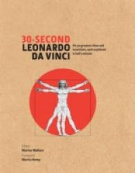 30 Second Leonardo da Vinci : His 50 Greatest Ideas and Inventions, Each Explained in Half a Minute (30-second) -- Hardback