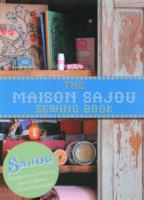 Maison Sajou Sewing Book : 20 Projects from the Famous French Haberdashery -- Hardback