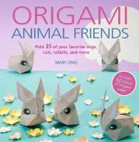 Origami Animal Friends : Fold 35 of Your Favorite Dogs, Cats, Rabbits, and More (PAP/UNBND)
