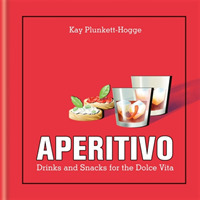 Aperitivo : Drinks and Snacks for the Dolce Vita
