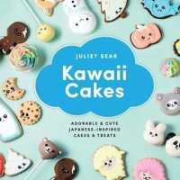 Kawaii Cakes : Adorable & Cute Japanese-Inspired Cakes & Treats