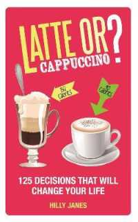 Latte or Cappuccino? : 125 Decisions That Will Change Your Life