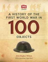 History of the First World War in 100 Objects : In Association with the Imperial War Museum -- Hardback
