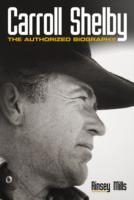 Carroll Shelby : The Authorised Biography -- Hardback