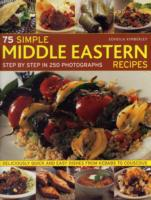 75 Simple Middle Eastern Recipes : Step by Step in 250 Photographs: Deliciously Quick and Easy Dishes from Kebabs to Couscous
