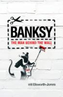 Banksy : The Man Behind the Wall -- Hardback