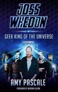 Joss Whedon : Geek King of the Universe - a Biography -- Hardback