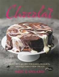 Chocolat : Seductive Recipes for Bakes, Desserts, Truffles and Other Treats -- Hardback