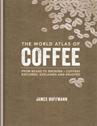 World Atlas of Coffee : From beans to brewing - coffees explored, explained and enjoy (World Atlas of) -- Hardback