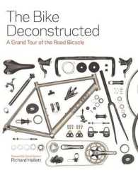 Bike Deconstructed : A Grand Tour of the Road Bicycle -- Hardback