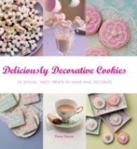 Deliciously Decorative Cookies to Make & Eat : 50 Stylish, Tasty Treats to Make and Decorate -- Paperback
