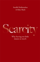Scarcity : Why Having Too Little Means So Much -- Hardback