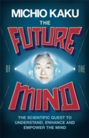 Future of the Mind : The Scientific Quest to Understand, Enhance and Empower the Mind -- Hardback