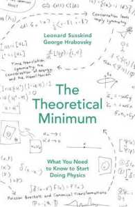 Theoretical Minimum : What You Need to Know to Start Doing Physics -- Hardback