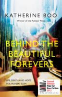 Behind the Beautiful Forevers : Life, Death and Hope in a Mumbai Slum -- Paperback