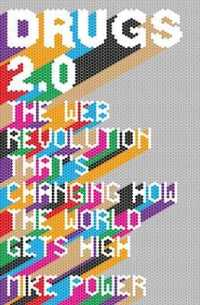 Drugs 2.0 : The Web Revolution That's Changing How the World Gets High -- Paperback