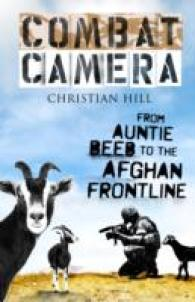 Combat Camera : From Auntie Beeb to the Afghan Frontline