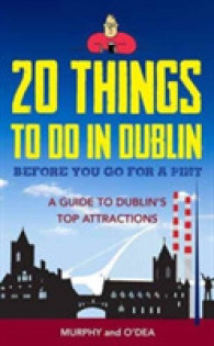 20 Things to Do in Dublin before You Go for a Pint : A Guide to Dublin's Top Attractions -- Paperback / softback