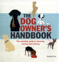 The Dog Owner's Handbook : The Complete Guide to Choosing, Rearing and Training (Reprint)