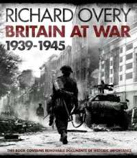 Britain at War : From the Invasion of Poland to the Surrender of Japan: 1939-1945