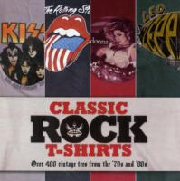 Classic Rock T-Shirts : Over 400 Vintage Tees from the '70s and '80s (ABR UPD)