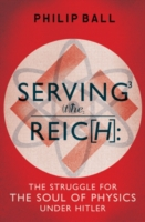 Serving the Reich : The Struggle for the Soul of Physics under Hitler -- Hardback