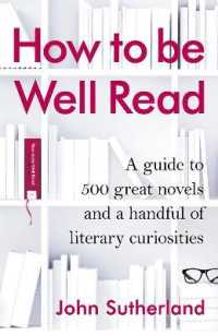 How to be Well Read : A Guide to 500 Great Novels and a Handful of Literary Curiosities -- Hardback