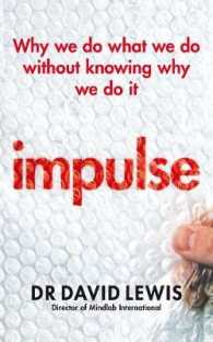 Impulse : Why We Do What We Do without Knowing Why We Do it -- Paperback