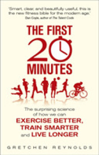 The First 20 Minutes : The Surprising Science of How We Can Exercise Better, Train Smarter and Live Lon -- Paperback