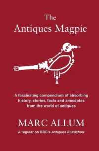 Antiques Magpie : A Fascinating Compendium of Absorbing History, Stories, Facts and Anecdotes from -- Hardback