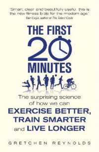 First 20 Minutes : The Surprising Science of How We Can Exercise Better, Train Smarter and Live Lon -- Paperback