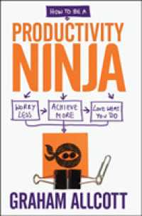 How to Be a Productivity Ninja : Worry Less, Achieve More and Love What You Do