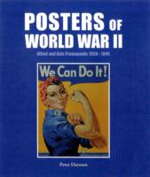 Posters of World War Ii: Allied and Axis Propaganda 1939 - 1945 : Allied and Axis Propaganda 1939-1945 -- Hardback