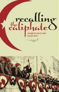 Recalling the Caliphate : Decolonisation and World Order