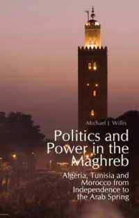 Politics and Power in the Maghreb : Algeria, Tunisia and Morocco from Independence to the Arab Spring -- Paperback