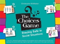The Choices Game : Staying Safe in Social Situations (BRDGM)