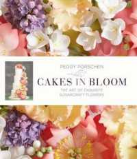 Cakes in Bloom : Exquisite Sugarcraft Flowers for All Occasions -- Hardback