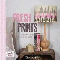 Fresh Prints : 25 Easy and Enticing Printing Projects to Make at Home (Simple Makes) -- Paperback