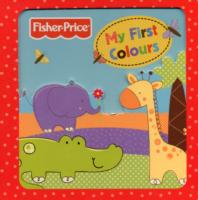 Fisher-price My First Colours (3d Board Books) -- Board book